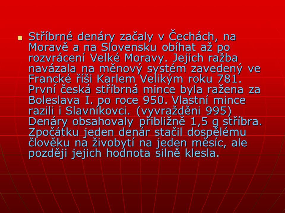  Stříbrné denáry začaly v Čechách, na Moravě a na Slovensku obíhat až po rozvrácení Velké Moravy. Jejich ražba navázala na měnový systém zavedený ve