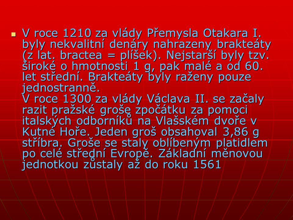 VVVV roce 1210 za vlády Přemysla Otakara I. byly nekvalitní denáry nahrazeny brakteáty (z lat. bractea = plíšek). Nejstarší byly tzv. široké o hmo