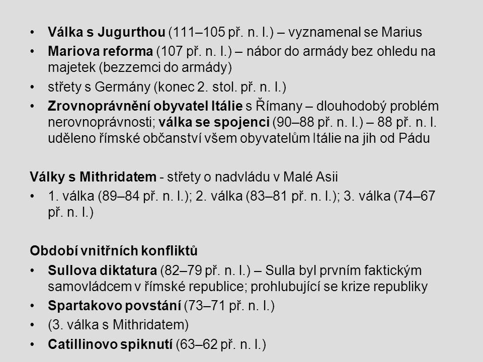 •Válka s Jugurthou (111–105 př.n. l.) – vyznamenal se Marius •Mariova reforma (107 př.