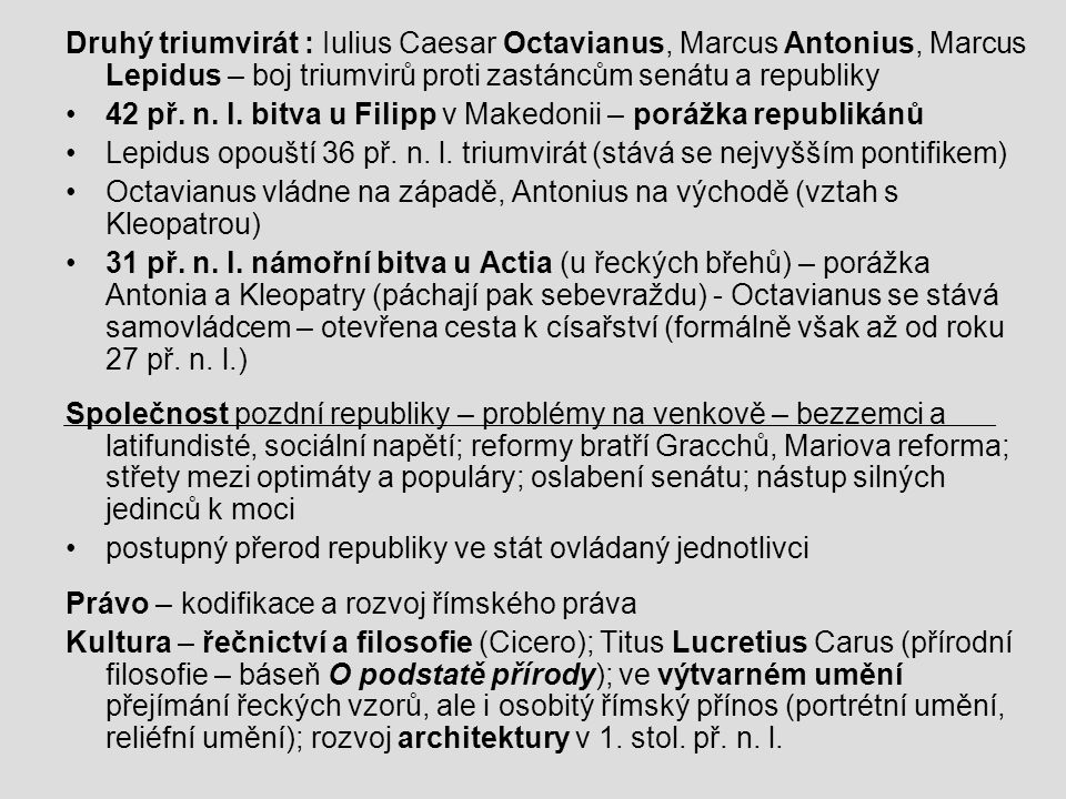 Druhý triumvirát : Iulius Caesar Octavianus, Marcus Antonius, Marcus Lepidus – boj triumvirů proti zastáncům senátu a republiky •42 př.