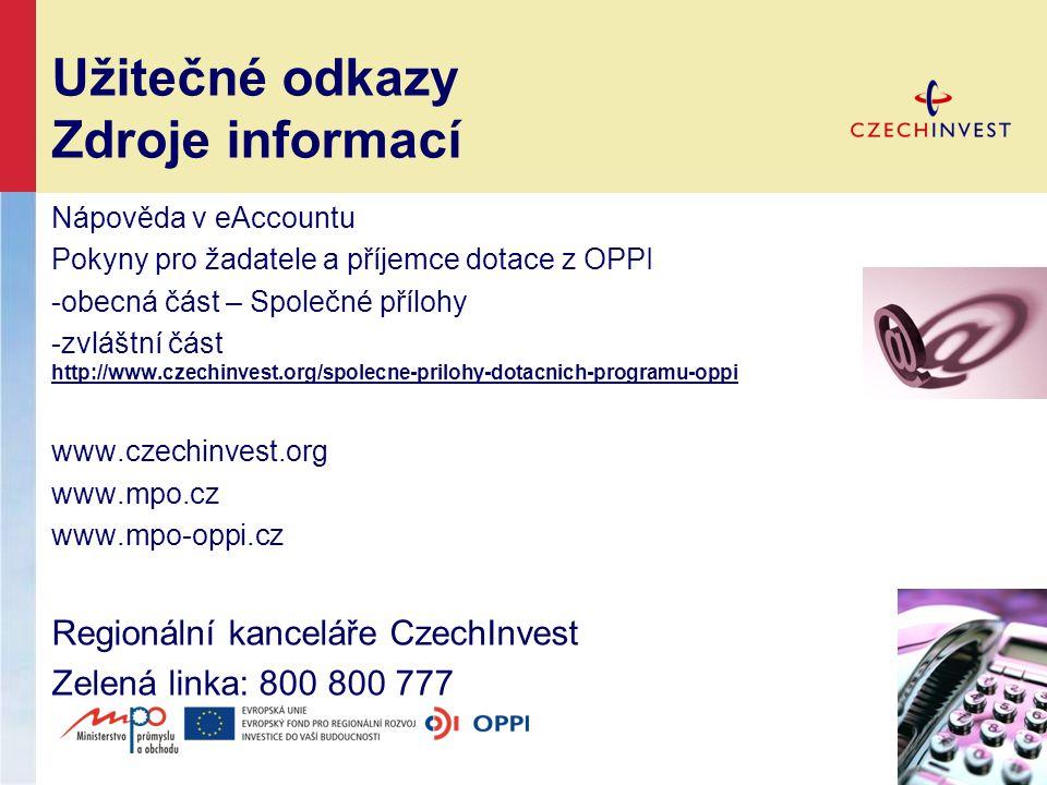 Užitečné odkazy Zdroje informací Nápověda v eAccountu Pokyny pro žadatele a příjemce dotace z OPPI -obecná část – Společné přílohy -zvláštní část http://www.czechinvest.org/spolecne-prilohy-dotacnich-programu-oppi http://www.czechinvest.org/spolecne-prilohy-dotacnich-programu-oppi www.czechinvest.org www.mpo.cz www.mpo-oppi.cz Regionální kanceláře CzechInvest Zelená linka: 800 800 777