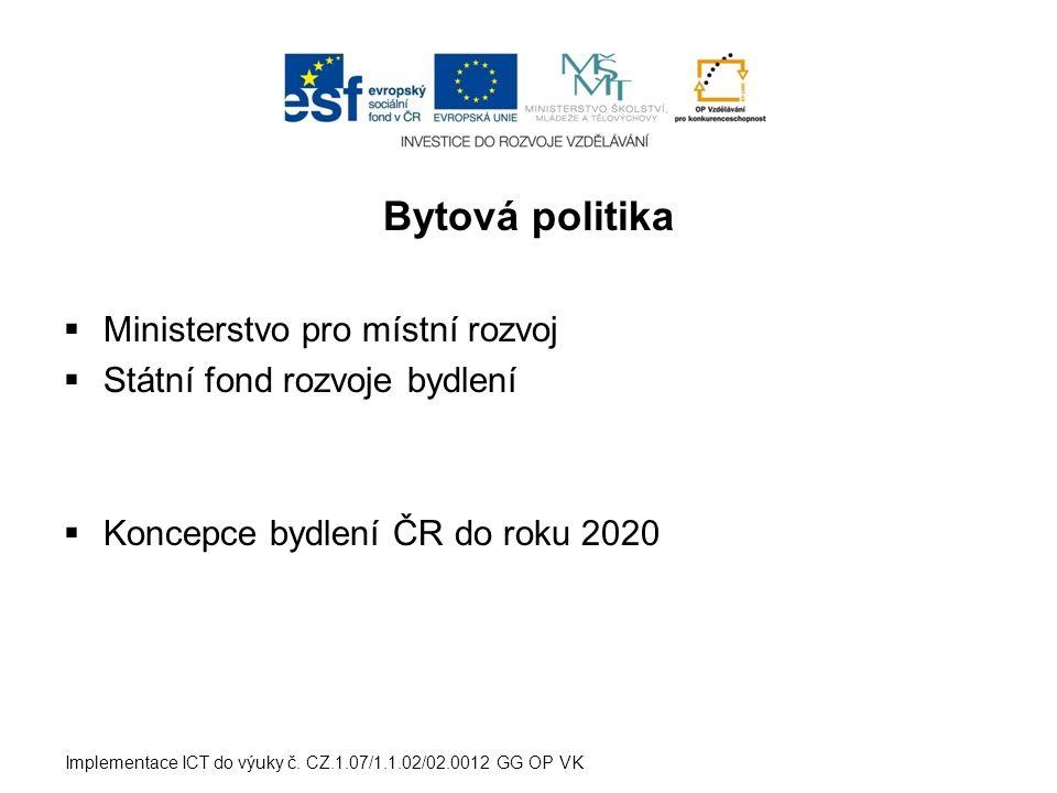Bytová politika  Ministerstvo pro místní rozvoj  Státní fond rozvoje bydlení  Koncepce bydlení ČR do roku 2020 Implementace ICT do výuky č.