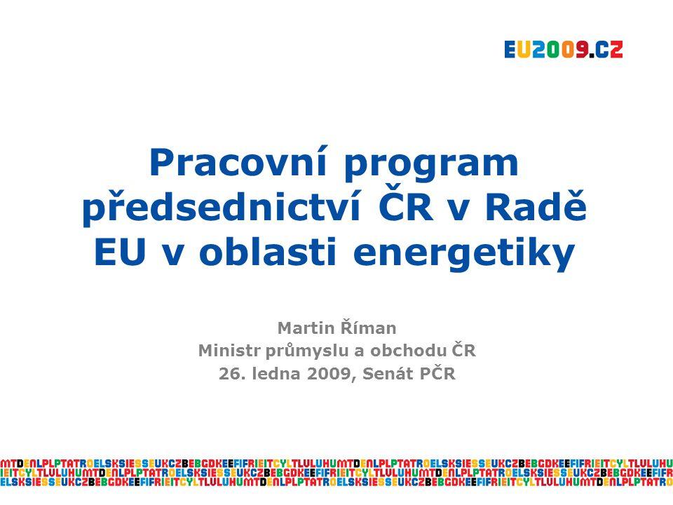 Energetická účinnost (II) Listopadový balíček legislativních návrhů  Revize směrnice o energetické účinnosti budov  Revize směrnice o energetickém štítkování  Návrh směrnice o štítkování pneumatik  Tyto tři legislativní návrhy byly vydány v listopadu 2008, společně s Druhým strategickým energetickým přehledem  Na závěr tohoto pololetí připraví CZ PRES zprávu o pokroku v projednávání, kterou bude agenda předána SE PRES  Energetická účinnost bude klíčovým tématem nadcházejícího SE PRES