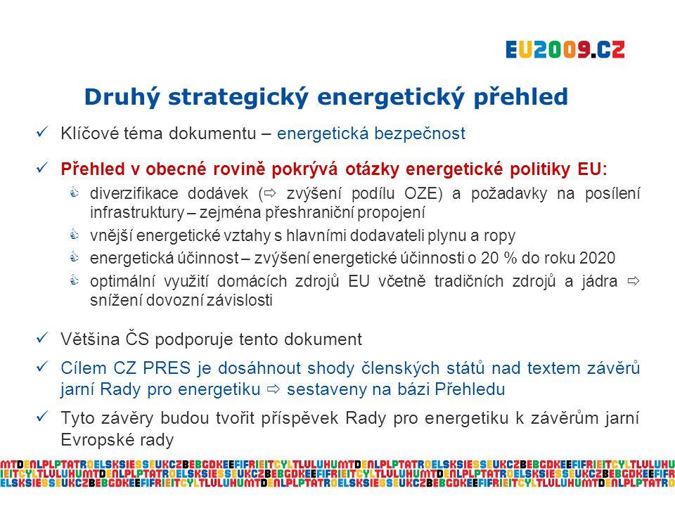 Druhý strategický energetický přehled  Klíčové téma dokumentu – energetická bezpečnost  Přehled v obecné rovině pokrývá otázky energetické politiky EU:  diverzifikace dodávek (  zvýšení podílu OZE) a požadavky na posílení infrastruktury – zejména přeshraniční propojení  vnější energetické vztahy s hlavními dodavateli plynu a ropy  energetická účinnost – zvýšení energetické účinnosti o 20 % do roku 2020  optimální využití domácích zdrojů EU včetně tradičních zdrojů a jádra  snížení dovozní závislosti  Většina ČS podporuje tento dokument  Cílem CZ PRES je dosáhnout shody členských států nad textem závěrů jarní Rady pro energetiku  sestaveny na bázi Přehledu  Tyto závěry budou tvořit příspěvek Rady pro energetiku k závěrům jarní Evropské rady