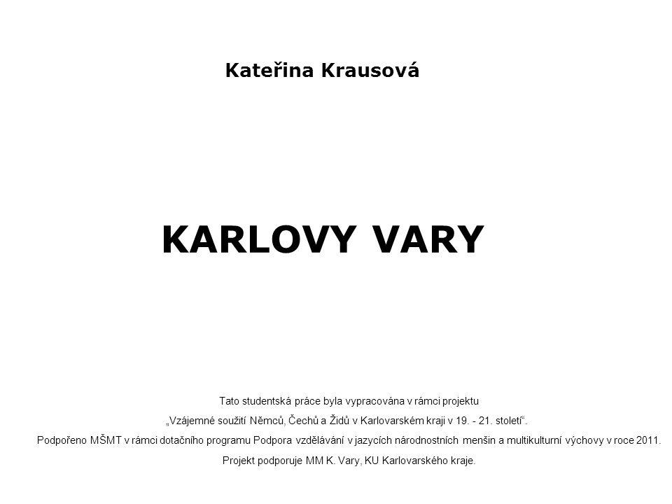 """Kateřina Krausová KARLOVY VARY Tato studentská práce byla vypracována v rámci projektu """"Vzájemné soužití Němců, Čechů a Židů v Karlovarském kraji v 19"""