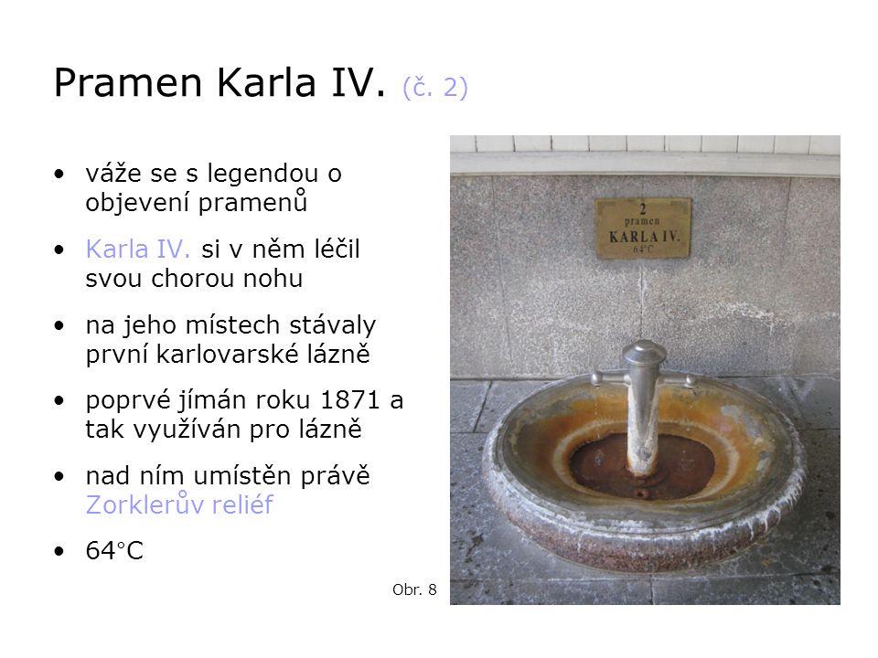 Pramen Karla IV. (č. 2) •váže se s legendou o objevení pramenů •Karla IV. si v něm léčil svou chorou nohu •na jeho místech stávaly první karlovarské l