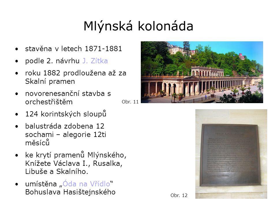 Mlýnská kolonáda •stavěna v letech 1871-1881 •podle 2. návrhu J. Zítka •roku 1882 prodloužena až za Skalní pramen •novorenesanční stavba s orchestřišt