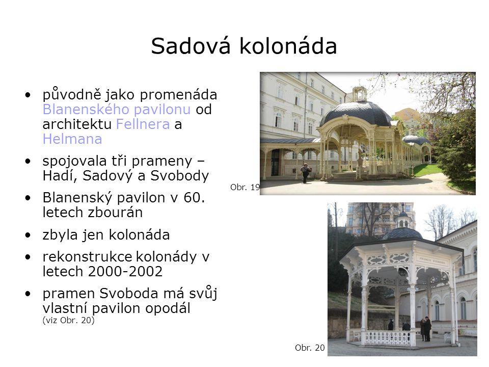 Sadová kolonáda •původně jako promenáda Blanenského pavilonu od architektu Fellnera a Helmana •spojovala tři prameny – Hadí, Sadový a Svobody •Blanens