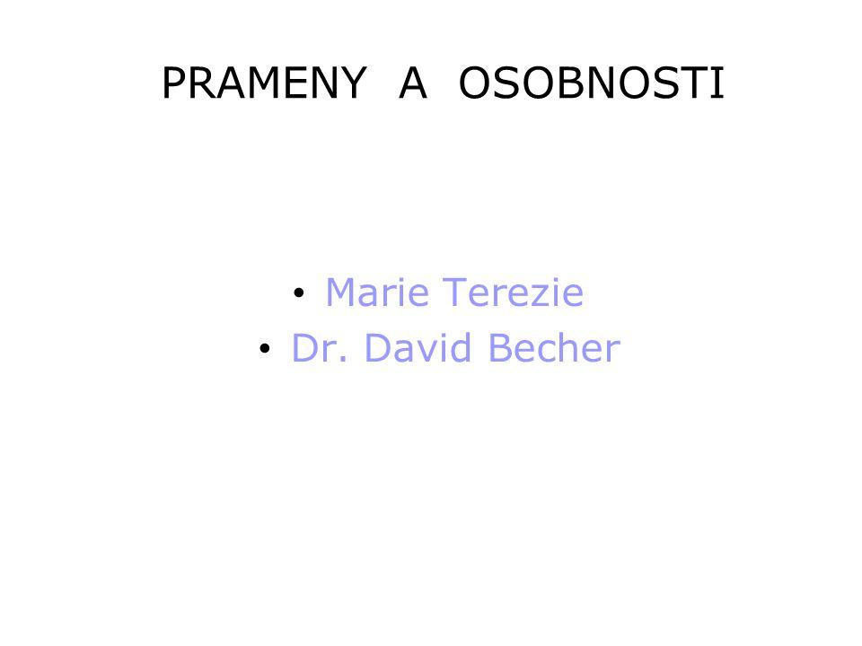 PRAMENY A OSOBNOSTI • Marie Terezie • Dr. David Becher
