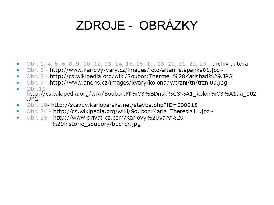 ZDROJE - OBRÁZKY •Obr. 1, 4, 5, 6, 8, 9, 10, 12, 13, 14, 15, 16, 17, 18, 20, 21, 22, 23 - archiv autora •Obr. 2 - http://www.karlovy-vary.cz/images/fo
