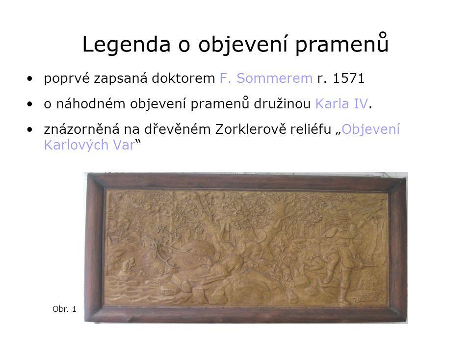 Legenda o objevení pramenů •poprvé zapsaná doktorem F. Sommerem r. 1571 •o náhodném objevení pramenů družinou Karla IV. •znázorněná na dřevěném Zorkle