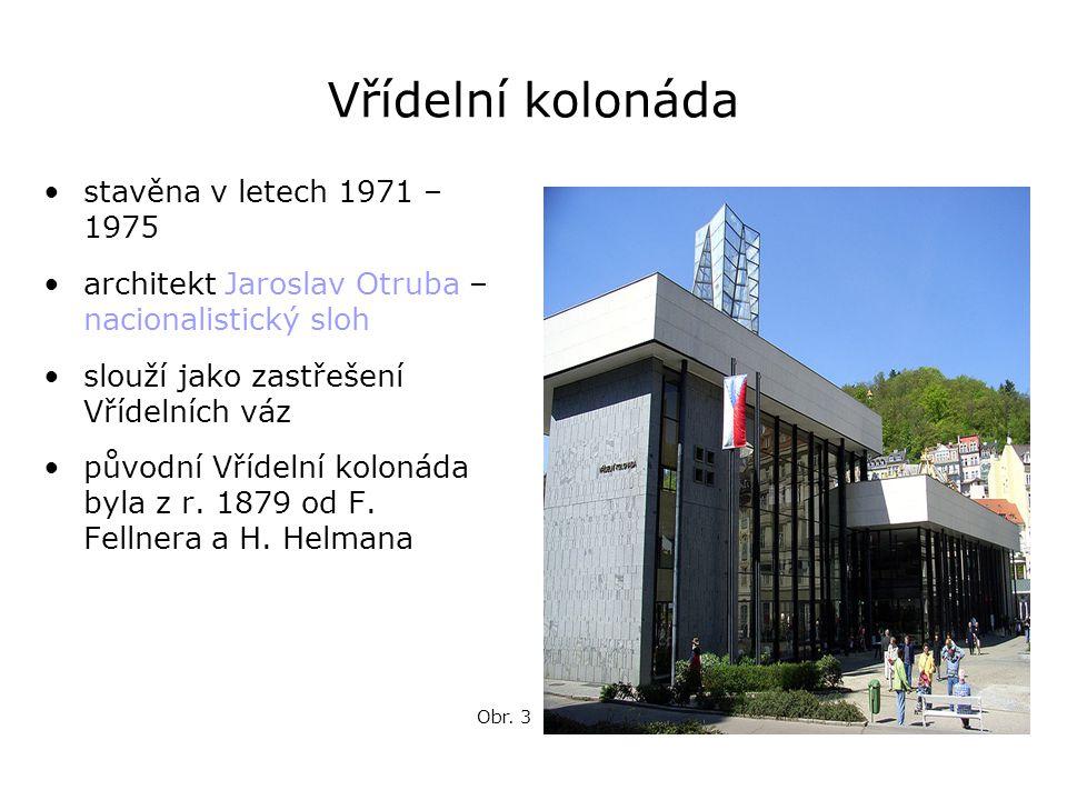 Vřídelní kolonáda •stavěna v letech 1971 – 1975 •architekt Jaroslav Otruba – nacionalistický sloh •slouží jako zastřešení Vřídelních váz •původní Vříd