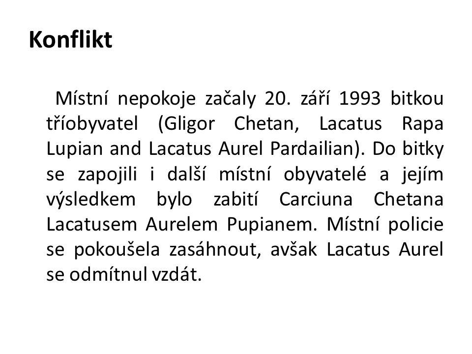 Konflikt Místní nepokoje začaly 20. září 1993 bitkou tříobyvatel (Gligor Chetan, Lacatus Rapa Lupian and Lacatus Aurel Pardailian). Do bitky se zapoji