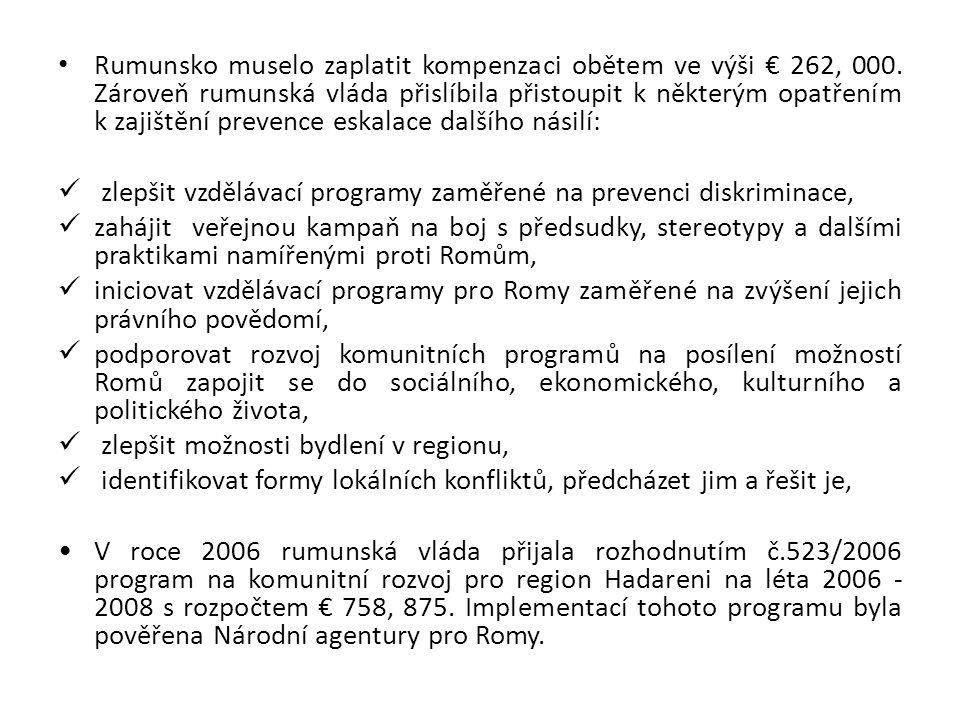 • Rumunsko muselo zaplatit kompenzaci obětem ve výši € 262, 000. Zároveň rumunská vláda přislíbila přistoupit k některým opatřením k zajištění prevenc