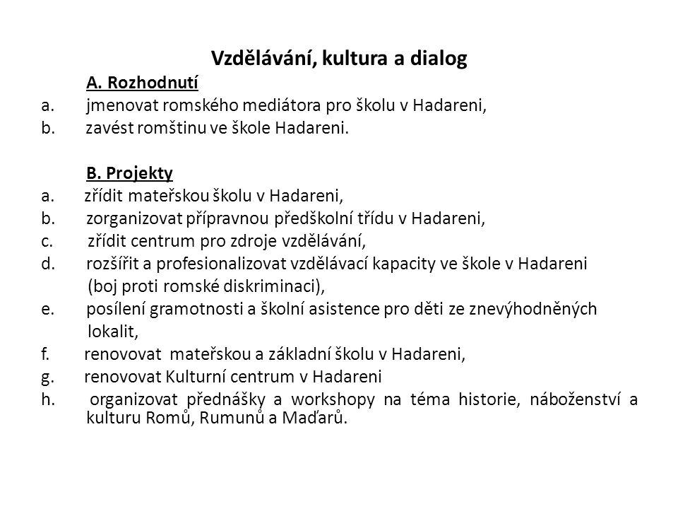 Vzdělávání, kultura a dialog A. Rozhodnutí a.jmenovat romského mediátora pro školu v Hadareni, b. zavést romštinu ve škole Hadareni. B. Projekty a. zř