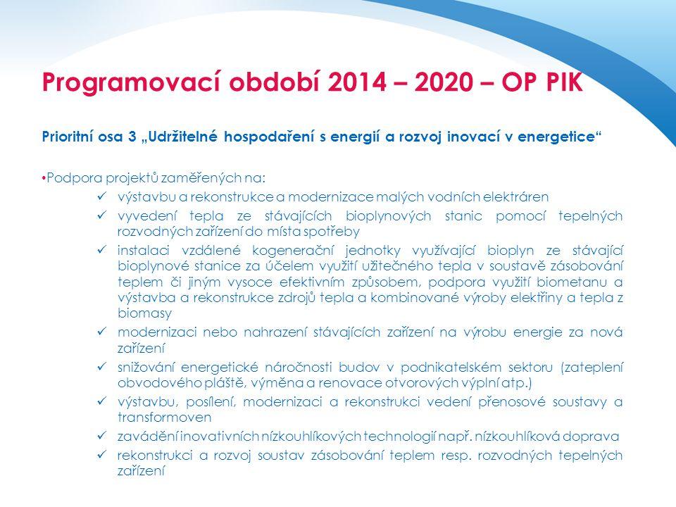 """Operační program pro období 2014 - 2020 Prioritní osa 3 """"Udržitelné hospodaření s energií a rozvoj inovací v energetice"""" • Podpora projektů zaměřených"""