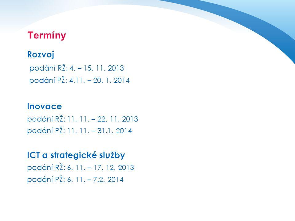 Termíny Rozvoj podání RŽ: 4. – 15. 11. 2013 podání PŽ: 4.11. – 20. 1. 2014 Inovace podání RŽ: 11. 11. – 22. 11. 2013 podání PŽ: 11. 11. – 31.1. 2014 I