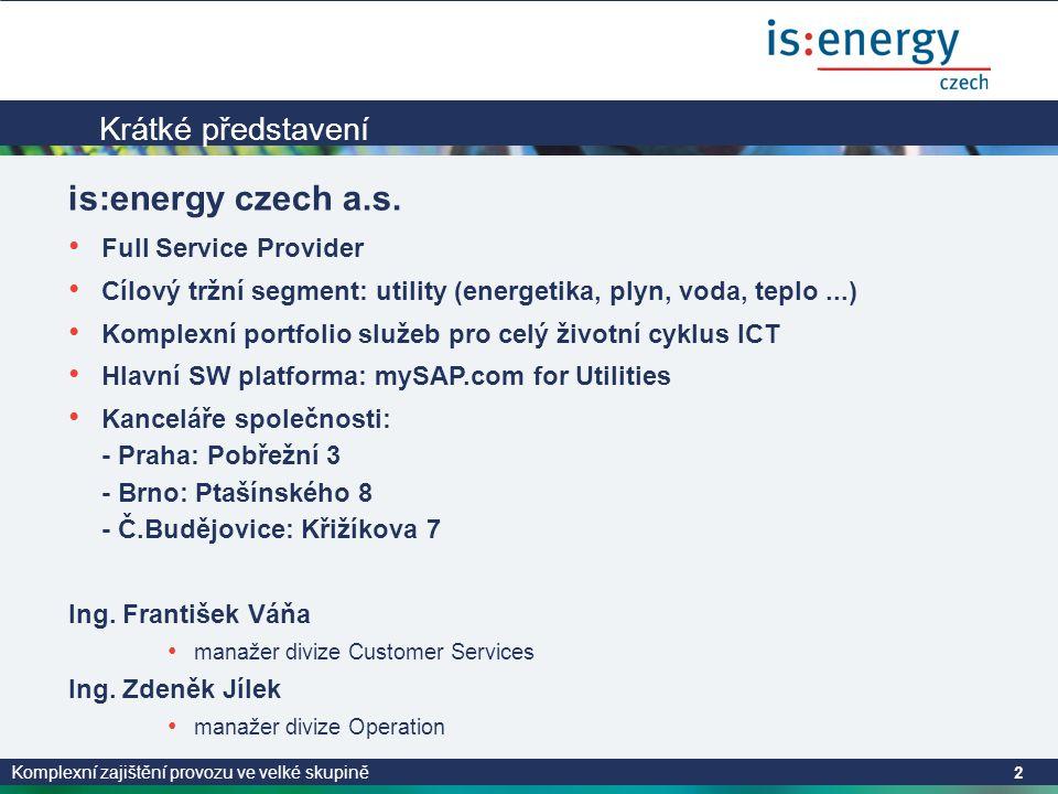 Komplexní zajištění provozu ve velké skupině 2 Krátké představení is:energy czech a.s.