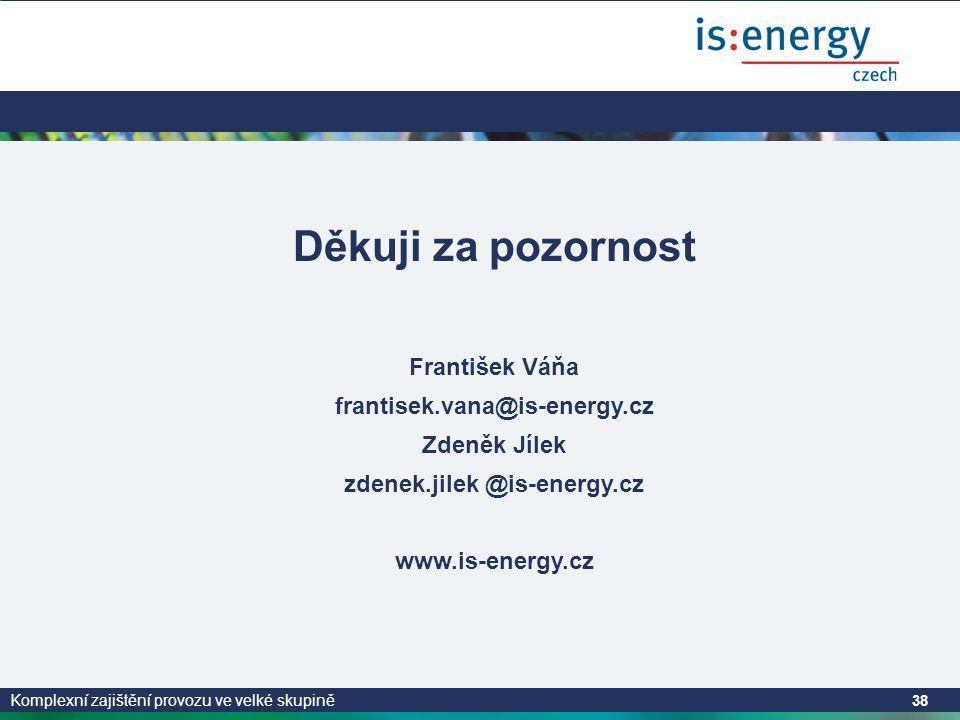 Komplexní zajištění provozu ve velké skupině 38 Děkuji za pozornost František Váňa frantisek.vana@is-energy.cz Zdeněk Jílek zdenek.jilek @is-energy.cz www.is-energy.cz