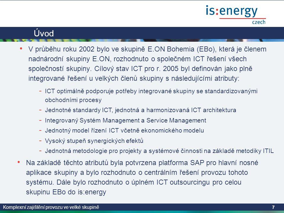 Komplexní zajištění provozu ve velké skupině 7 Úvod • V průběhu roku 2002 bylo ve skupině E.ON Bohemia (EBo), která je členem nadnárodní skupiny E.ON, rozhodnuto o společném ICT řešení všech společností skupiny.
