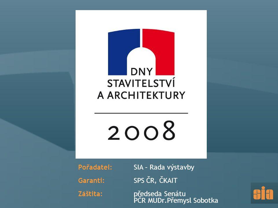 Pořadatel: SIA – Rada výstavby Garanti: SPS ČR, ČKAIT Záštita: předseda Senátu PČR MUDr.Přemysl Sobotka