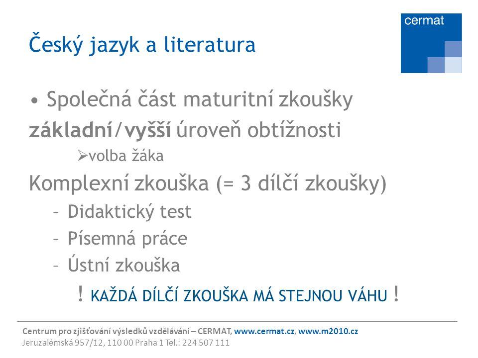 Centrum pro zjišťování výsledků vzdělávání – CERMAT, www.cermat.cz, www.m2010.cz Jeruzalémská 957/12, 110 00 Praha 1 Tel.: 224 507 111 Český jazyk a l