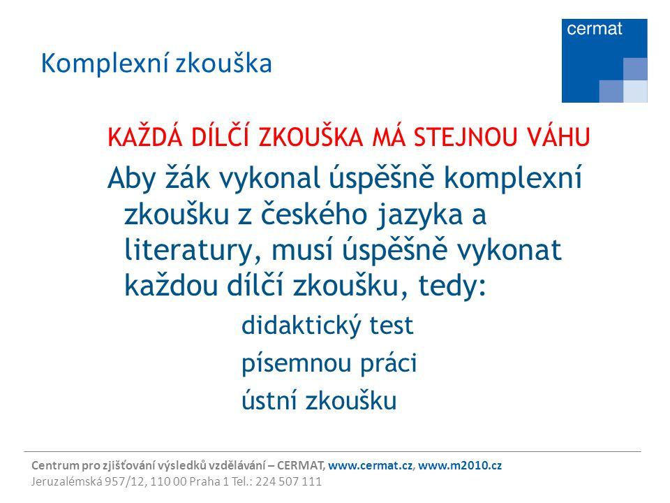 Centrum pro zjišťování výsledků vzdělávání – CERMAT, www.cermat.cz, www.m2010.cz Jeruzalémská 957/12, 110 00 Praha 1 Tel.: 224 507 111 Komplexní zkouš