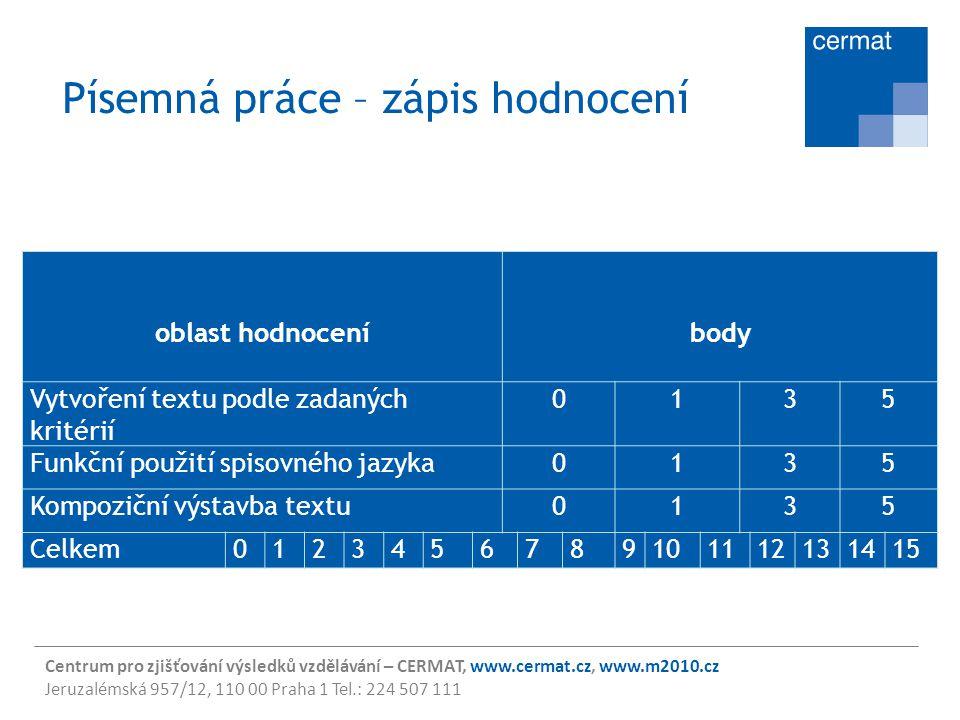 Centrum pro zjišťování výsledků vzdělávání – CERMAT, www.cermat.cz, www.m2010.cz Jeruzalémská 957/12, 110 00 Praha 1 Tel.: 224 507 111 Písemná práce –