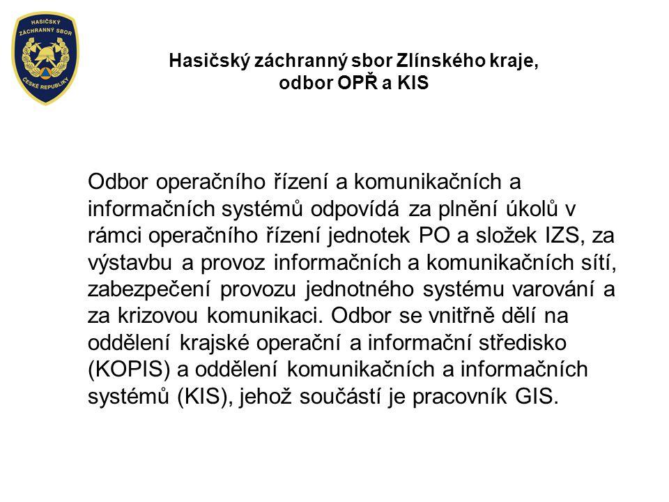 Hasičský záchranný sbor Zlínského kraje, odbor OPŘ a KIS Odbor operačního řízení a komunikačních a informačních systémů odpovídá za plnění úkolů v rám