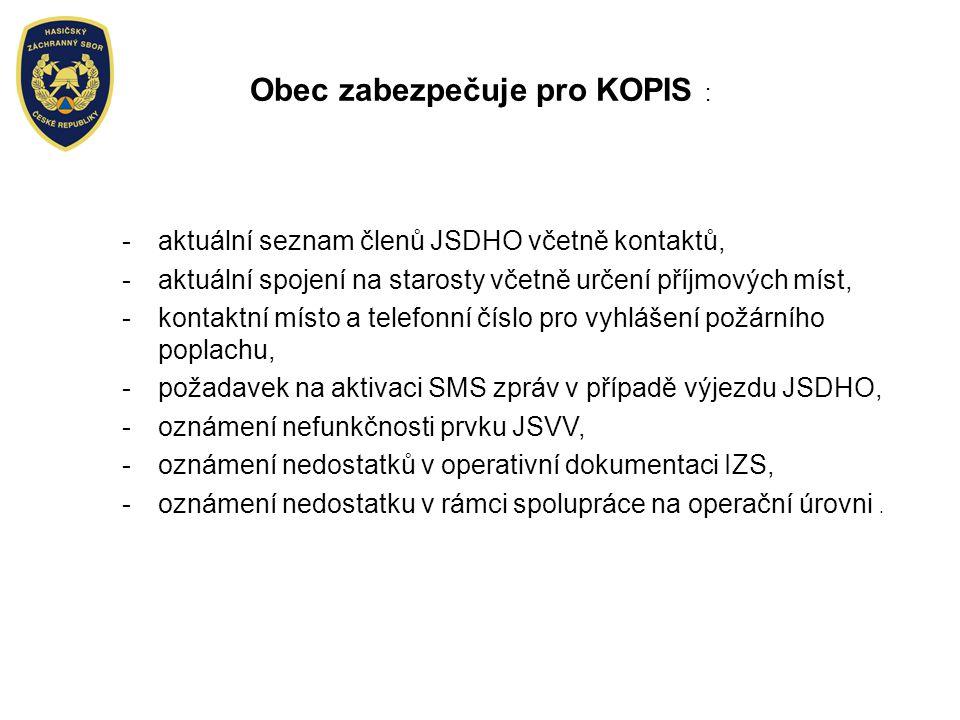 Obec zabezpečuje pro KOPIS : -aktuální seznam členů JSDHO včetně kontaktů, -aktuální spojení na starosty včetně určení příjmových míst, -kontaktní místo a telefonní číslo pro vyhlášení požárního poplachu, -požadavek na aktivaci SMS zpráv v případě výjezdu JSDHO, -oznámení nefunkčnosti prvku JSVV, -oznámení nedostatků v operativní dokumentaci IZS, -oznámení nedostatku v rámci spolupráce na operační úrovni.
