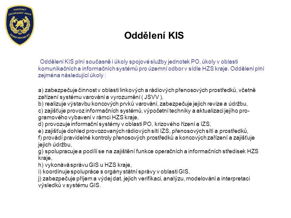 Oddělení KIS Oddělení KIS plní současně i úkoly spojové služby jednotek PO, úkoly v oblasti komunikačních a informačních systémů pro územní odbor v sí