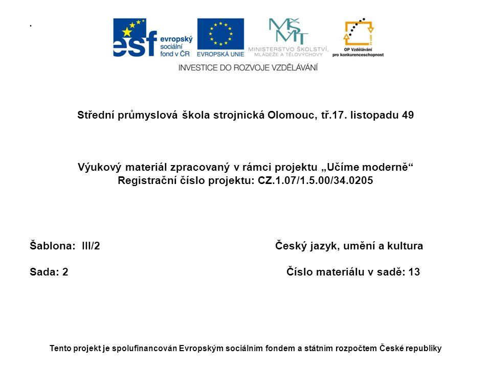 """• Střední průmyslová škola strojnická Olomouc, tř.17. listopadu 49 Výukový materiál zpracovaný v rámci projektu """"Učíme moderně"""" Registrační číslo proj"""