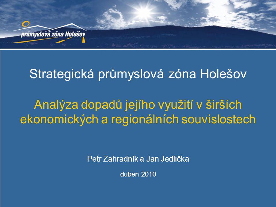 Strategická průmyslová zóna Holešov Analýza dopadů jejího využití v širších ekonomických a regionálních souvislostech Petr Zahradník a Jan Jedlička du