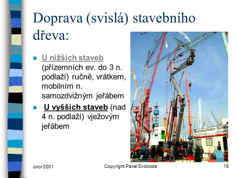 únor 2001 Copyright.Pavel Svoboda15 Doprava (svislá) stavebního dřeva: n U nižších staveb (přízemních ev.