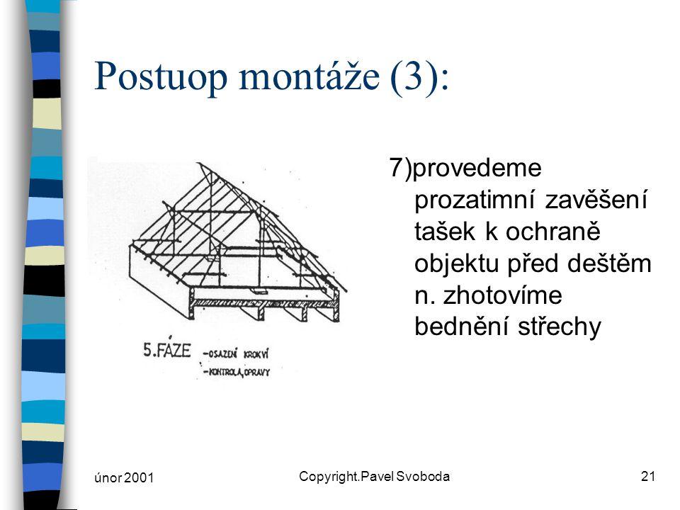 únor 2001 Copyright.Pavel Svoboda21 Postuop montáže (3): 7)provedeme prozatimní zavěšení tašek k ochraně objektu před deštěm n. zhotovíme bednění stře