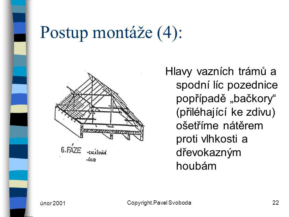 """únor 2001 Copyright.Pavel Svoboda22 Postup montáže (4): Hlavy vazních trámů a spodní líc pozednice popřípadě """"bačkory"""" (přiléhající ke zdivu) ošetříme"""