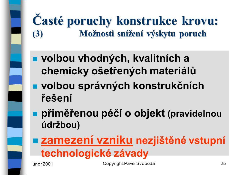 únor 2001 Copyright.Pavel Svoboda25 Časté poruchy konstrukce krovu: (3)Možnosti snížení výskytu poruch n volbou vhodných, kvalitních a chemicky ošetře