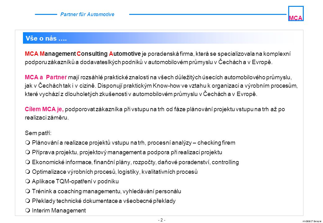 - 2 - ANGEBOT Beispiel MCA Partner für Automotive Vše o nás …. MCA Management Consulting Automotive je poradenská firma, která se specializovala na ko