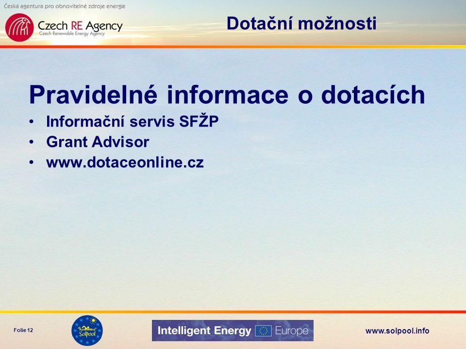 www.solpool.info Folie 12 Pravidelné informace o dotacích •Informační servis SFŽP •Grant Advisor •www.dotaceonline.cz Dotační možnosti
