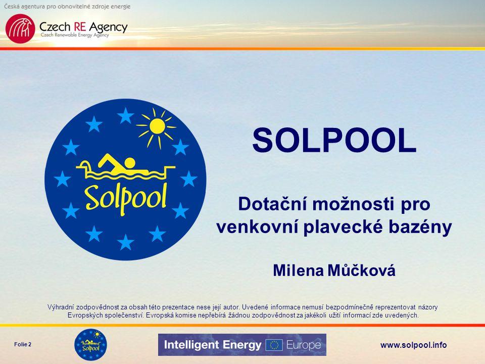 www.solpool.info Folie 2 SOLPOOL Dotační možnosti pro venkovní plavecké bazény Milena Můčková Výhradní zodpovědnost za obsah této prezentace nese její autor.
