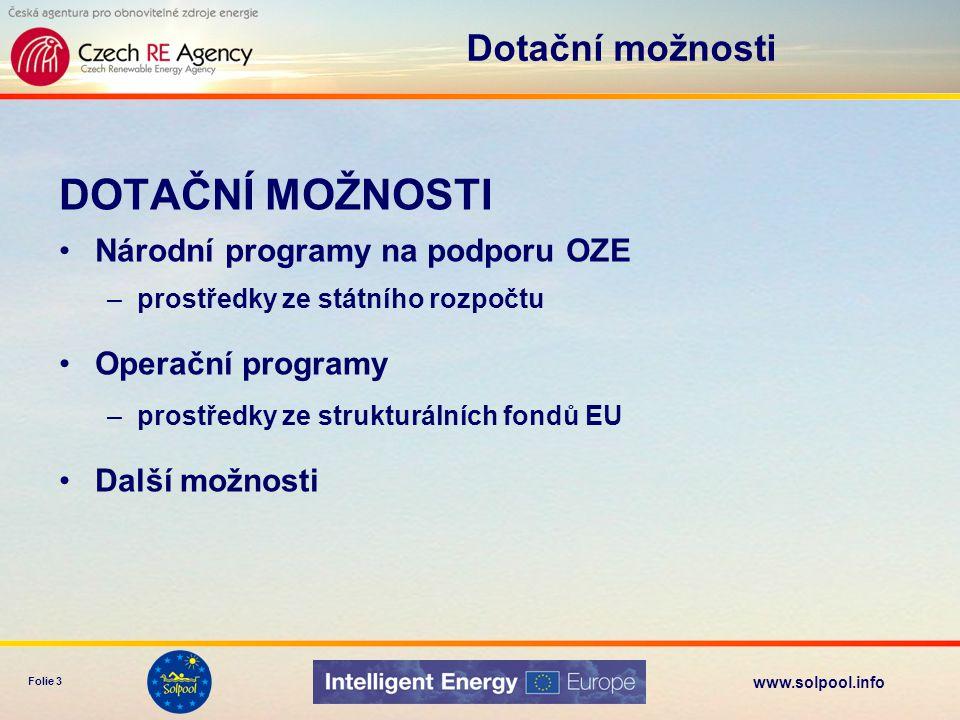 www.solpool.info Folie 3 DOTAČNÍ MOŽNOSTI •Národní programy na podporu OZE –prostředky ze státního rozpočtu •Operační programy –prostředky ze struktur