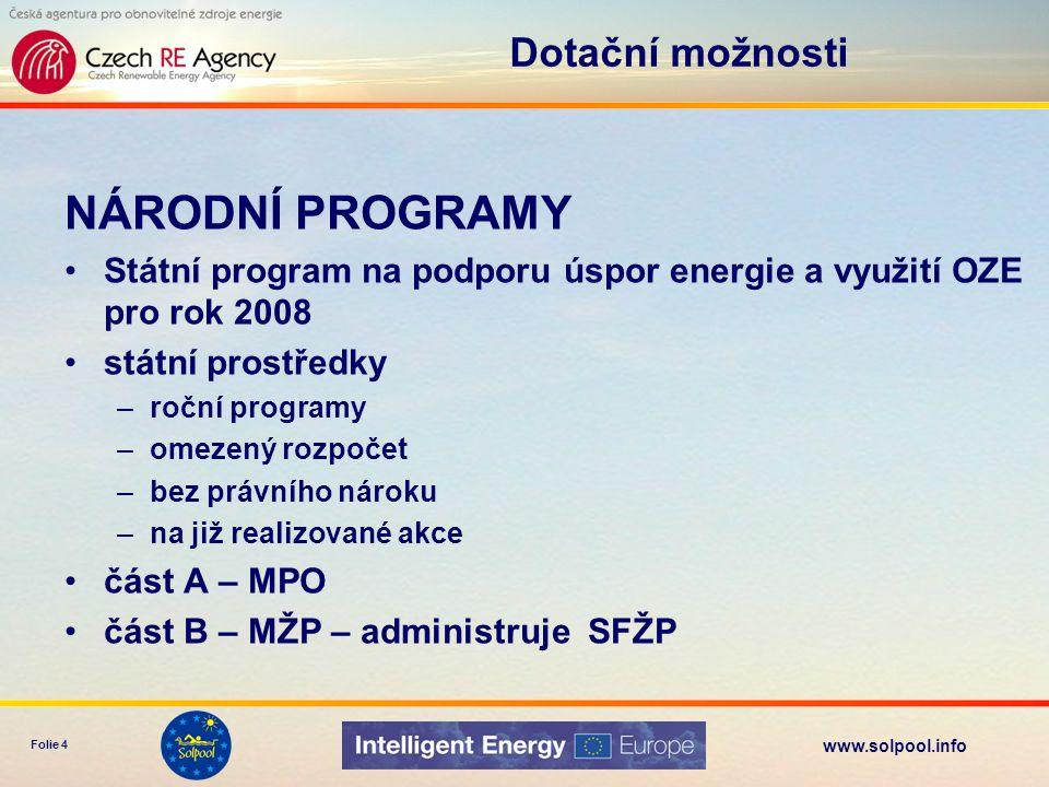 www.solpool.info Folie 4 NÁRODNÍ PROGRAMY •Státní program na podporu úspor energie a využití OZE pro rok 2008 •státní prostředky –roční programy –omez