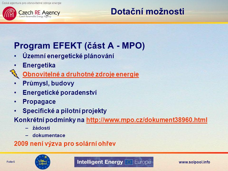 www.solpool.info Folie 5 Program EFEKT (část A - MPO) •Územní energetické plánování •Energetika •Obnovitelné a druhotné zdroje energieObnovitelné a dr