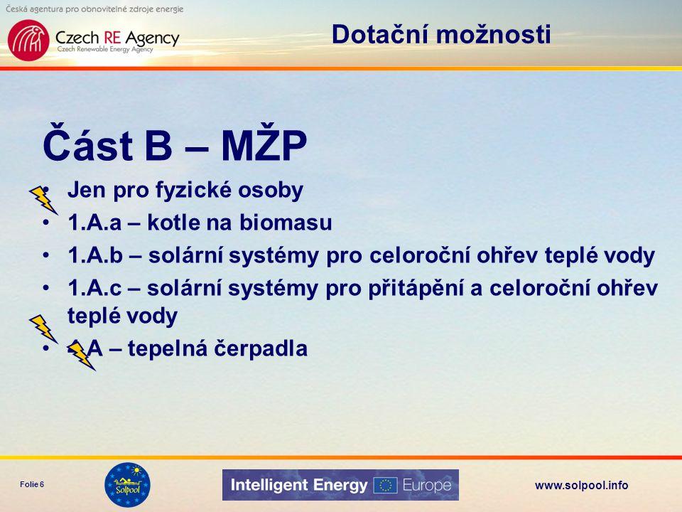 www.solpool.info Folie 6 Část B – MŽP •Jen pro fyzické osoby •1.A.a – kotle na biomasu •1.A.b – solární systémy pro celoroční ohřev teplé vody •1.A.c