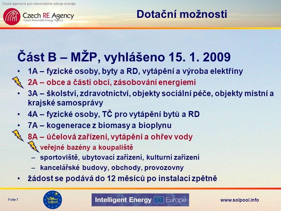 www.solpool.info Folie 7 Část B – MŽP, vyhlášeno 15. 1. 2009 •1A – fyzické osoby, byty a RD, vytápění a výroba elektřiny •2A – obce a části obcí, záso