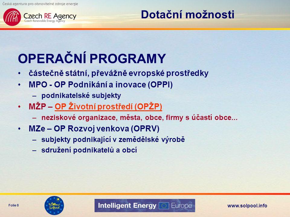 www.solpool.info Folie 8 OPERAČNÍ PROGRAMY •částečně státní, převážně evropské prostředky •MPO - OP Podnikání a inovace (OPPI) –podnikatelské subjekty