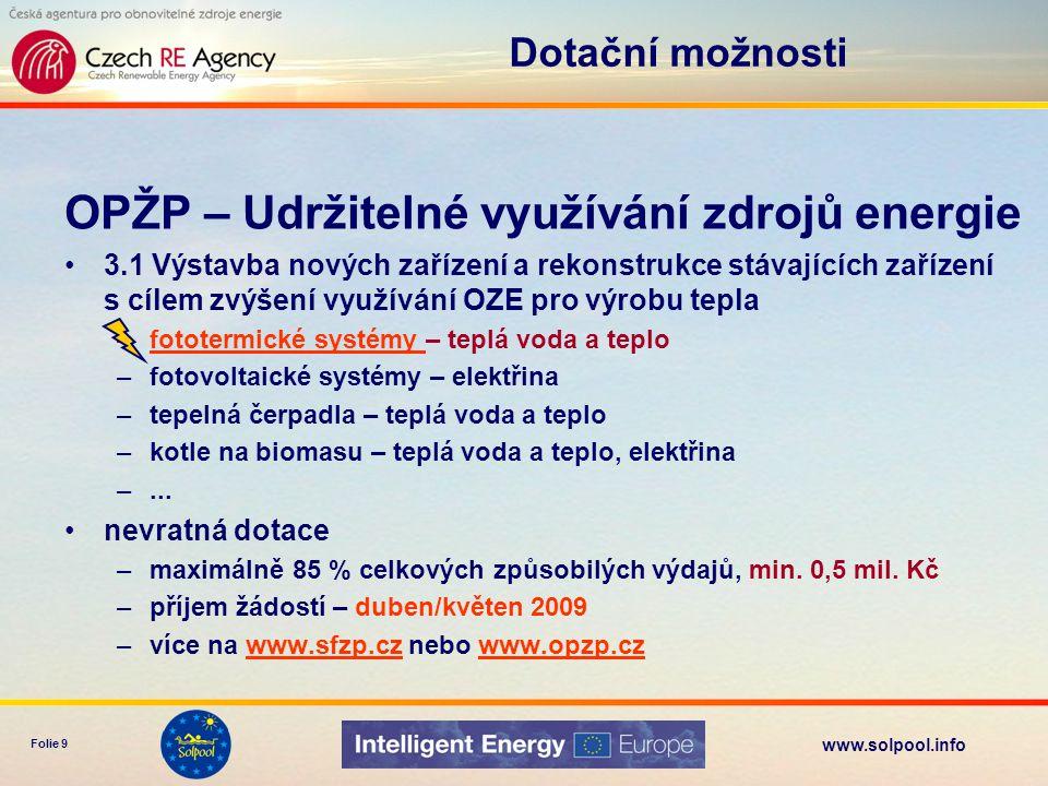 www.solpool.info Folie 9 OPŽP – Udržitelné využívání zdrojů energie •3.1 Výstavba nových zařízení a rekonstrukce stávajících zařízení s cílem zvýšení