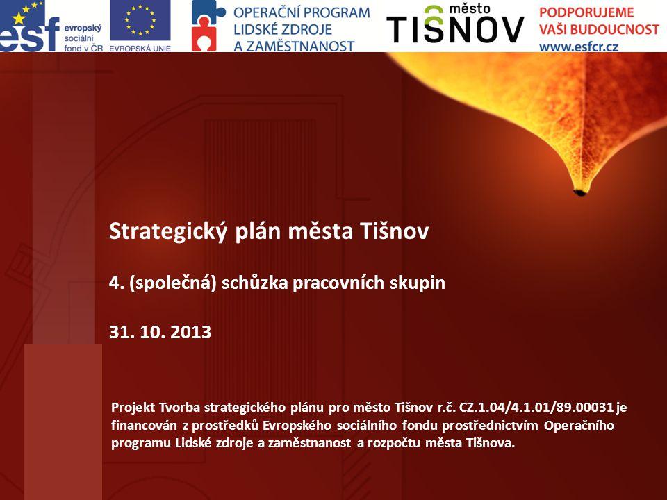 Strategický plán města Tišnov 4. (společná) schůzka pracovních skupin 31. 10. 2013 Projekt Tvorba strategického plánu pro město Tišnov r.č. CZ.1.04/4.
