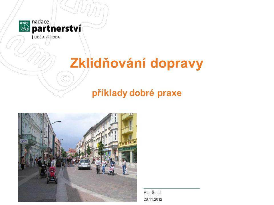 Zklidňování dopravy příklady dobré praxe Petr Šmíd 28.11.2012
