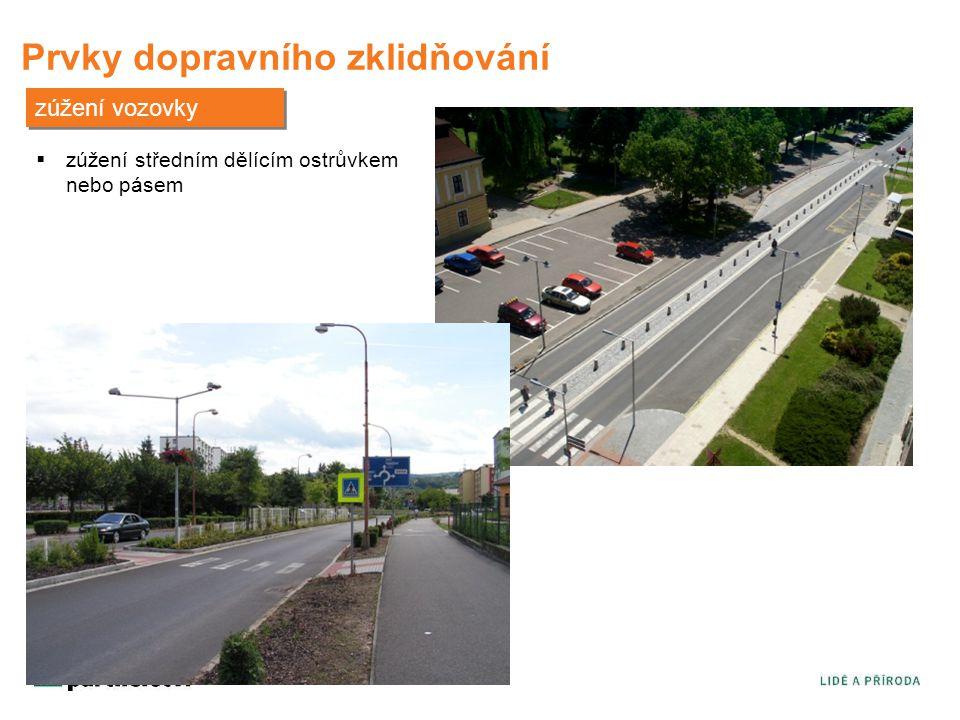 Prvky dopravního zklidňování zúžení vozovky  zúžení středním dělícím ostrůvkem nebo pásem